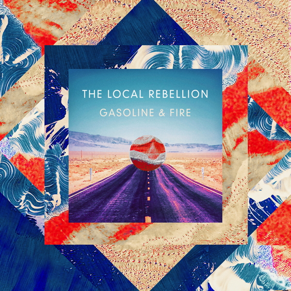 Album Art - The Local Rebellion - Gasoline & Fire